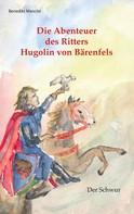 Benedikt Mancini: Die Abenteuer des Ritters Hugolin von Bärenfels