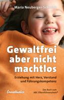 Maria Neuberger-Schmidt: Gewaltfrei, aber nicht machtlos