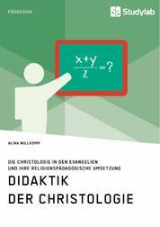 Didaktik der Christologie. Die Christologie in den Evangelien und ihre religionspädagogische Umsetzung