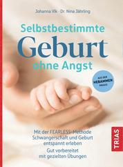 Selbstbestimmte Geburt ohne Angst - Mit der FEARLESS-Methode Schwangerschaft und Geburt entspannt erleben. Gut vorbereitet mit gezielten Übungen. Aus der Hebammen-Praxis
