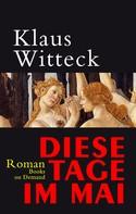 Klaus Witteck: Diese Tage im Mai