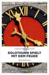 Solothurn spielt mit dem Feuer - Kriminalroman