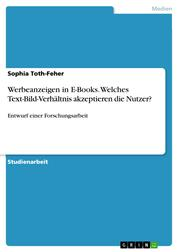 Werbeanzeigen in E-Books. Welches Text-Bild-Verhältnis akzeptieren die Nutzer? - Entwurf einer Forschungsarbeit