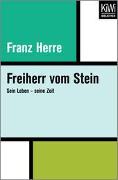 Freiherr vom Stein - Sein Leben – seine Zeit
