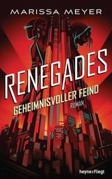 Renegades - Geheimnisvoller Feind - Roman