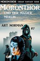Art Norman: Moronthor und der Magier Merlin: Moronthor 7