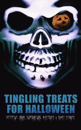 Tingling Treats for Halloween: Detective Yarns, Supernatural Mysteries & Ghost Stories - A Witch's Den, The Black Hand , Number 13, The Birth Mark, The Oblong Box, The Horla, When the World Was Young, Ligeia, The Rope of Fear, Clarimonde, The Lost Room, Thrawn Janet, The Purloined Letter…