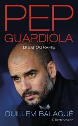 Pep Guardiola - Die Biografie