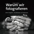 Jürgen Gulbins: Warum wir fotografieren