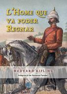 Rudyard Kipling: L'home que va poder regnar