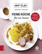 ARD-Buffet. Feine Küche für Zuhause - Super einfach - Super lecker