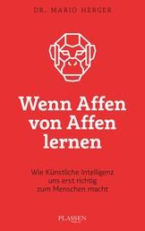Wenn Affen von Affen lernen - Wie künstliche Intelligenz uns erst richtig zum Menschen macht