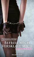Joanna Grey: Befreie mich, versklave mich | Erotischer SM-Roman ★★★★