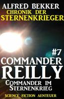 Alfred Bekker: Commander Reilly #7: Commander im Sternenkrieg: Chronik der Sternenkrieger ★★★★