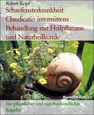 Robert Kopf: Schaufensterkrankheit Claudicatio intermittens Behandlung mit Heilpflanzen und Naturheilkunde