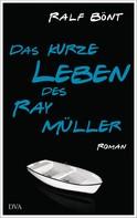 Ralf Bönt: Das kurze Leben des Ray Müller ★★
