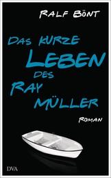 Das kurze Leben des Ray Müller - Roman
