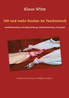 Klaus Witte: 100 und mehr Knoten im Taschentuch