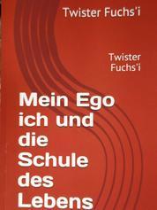 Mein Ego ich und die Schule des Lebens - Twister Fuchsi