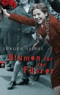 Jürgen Seidel: Blumen für den Führer ★★★