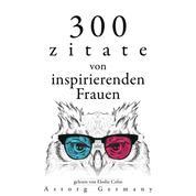 300 Zitate von inspirierenden Frauen - Sammlung bester Zitate
