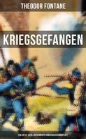 Theodor Fontane: Theodor Fontane: Kriegsgefangen - Erlebtes 1870 & Reisebriefe vom Kriegsschauplatz