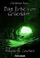 Christina Kunz: Das Erbe von Grüenlant. Band 1: Magische Zeichen ★★★★
