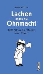 Lachen gegen die Ohnmacht - DDR-Witze im Visier der Stasi
