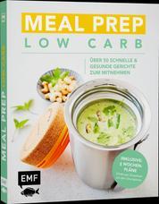 Meal Prep Low Carb – über 50 schnelle und gesunde Gerichte zum Mitnehmen - Inklusive: 5 Wochenpläne