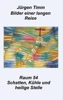 Jürgen Timm: Raum 54 Schatten, Kühle und heilige Stille