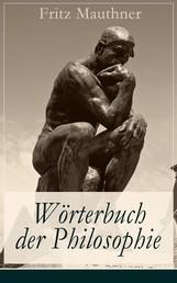 Wörterbuch der Philosophie - Wörter, mit deren Hilfe wir eine Erkenntnis der Wirklichkeit fassen