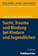 Frank M. Fischer: Sucht, Trauma und Bindung bei Kindern und Jugendlichen
