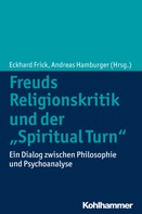 """Eckhard Frick: Freuds Religionskritik und der """"Spiritual Turn"""""""
