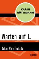 Karin Rüttimann: Warten auf L.