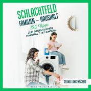 Schlachtfeld Familien - Haushalt - 120 Tipps zum ordentlichen Haushalt mit Kindern.