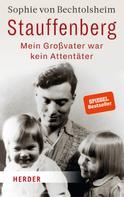Sophie von Bechtolsheim: Stauffenberg - mein Großvater war kein Attentäter ★★★★