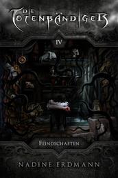 Die Totenbändiger - Band 4: Feindschaften