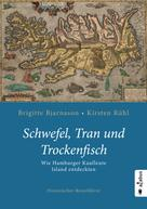 Brigitte Bjarnason: Schwefel, Tran und Trockenfisch. Wie Hamburger Kaufleute Island eroberten