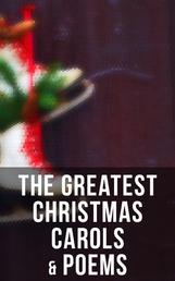 The Greatest Christmas Carols & Poems - 150+ Holiday Songs, Poetry & Rhymes