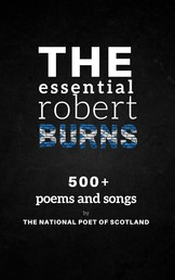 The Essential Robert Burns: 500+ Poems and Songs by the National Poet of Scotland