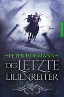 Peter Hohmann: Der letzte Lilienreiter