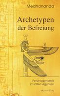 Medhananda: Archetypen der Befreiung: Psychodynamik im alten Ägypten