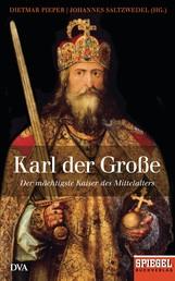 Karl der Große - Der mächtigste Kaiser des Mittelalters - Ein SPIEGEL-Buch