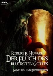 DER FLUCH DES BLUTROTEN GOTTES - Novellen und Erzählungen