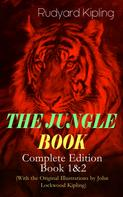 Rudyard Kipling: THE JUNGLE BOOK – Complete Edition: Book 1&2 (With the Original Illustrations by John Lockwood Kipling)
