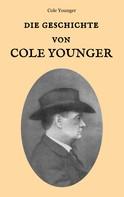 COLE YOUNGER: Die Geschichte von Cole Younger, von ihm selbst erzählt