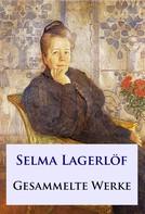 Selma Lagerlöf: Selma Lagerlöf - Gesammelte Werke