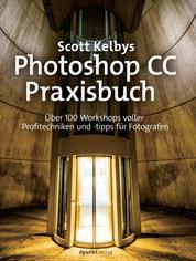 Scott Kelbys Photoshop CC-Praxisbuch - Über 100 Workshops voller Profitechniken und -tipps für Fotografen