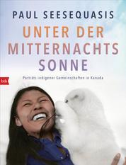 Unter der Mitternachtssonne - Porträts indigener Gemeinschaften in Kanada