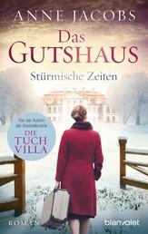 Das Gutshaus - Stürmische Zeiten - Roman